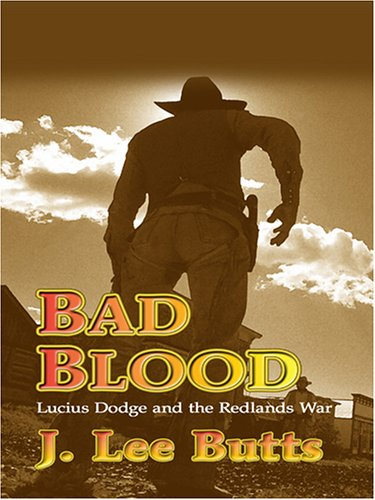 9781597222228: Bad Blood: Lucius Dodge and the Redlands War