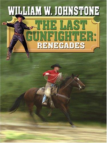 9781597222259: Renegades (The Last Gunfighter)