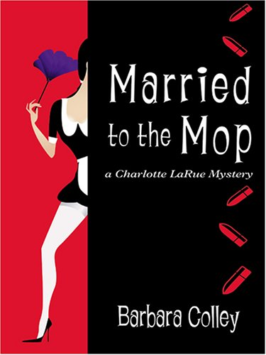 9781597222433: Married to the Mop (Charlotte LaRue Mystery Series, Book 5)