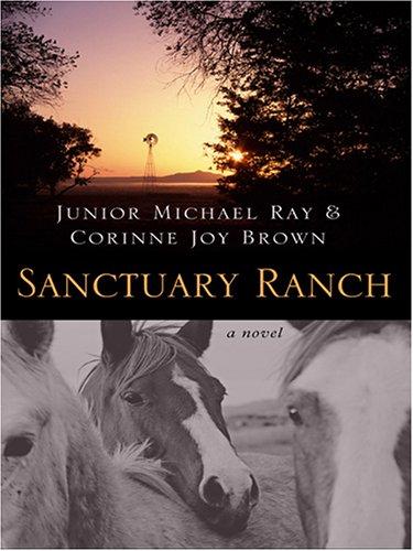 Sanctuary Ranch: Ray, Junior Michael, Brown, Corinne J.