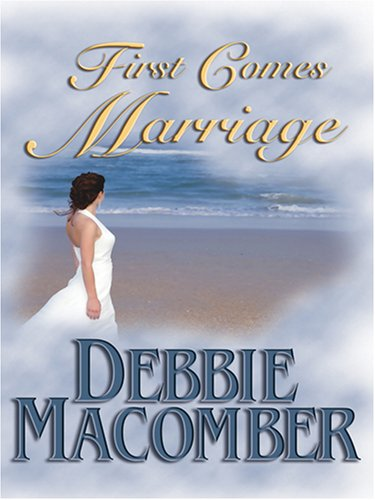 First Comes Marriage : A Selection from: Debbie Macomber