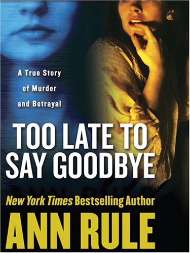 9781597224116: Too Late to Say Goodbye: A True Story of Murder and Betrayal