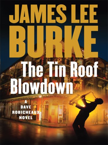 The Tin Roof Blowdown (Dave Robicheaux Mysteries): Burke, James Lee