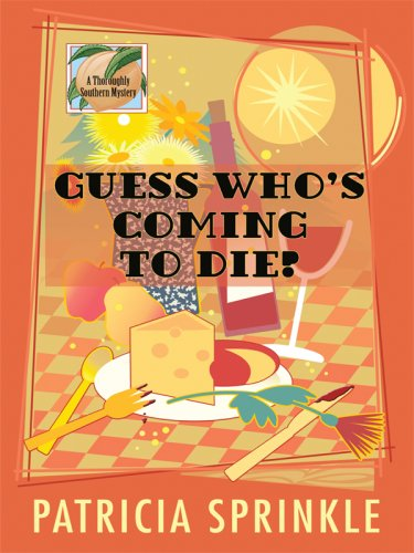 Guess Who's Coming to Die? (Thoroughly Southern Mysteries, No. 9) (1597225444) by Patricia Houck Sprinkle