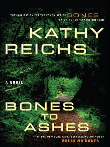 Bones to Ashes (Temperance Brennan Novels): Reichs, Kathy