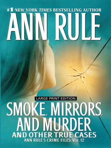 9781597226615: Smoke, Mirrors, and Murder (Ann Rule's Crime Files: Wheeler Large Print Book Series)