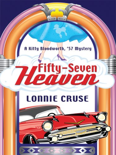 Fifty-Seven Heaven: A Kitty Bloodworth, '57 Mystery (Wheeler Cozy Mystery): Cruse, Lonnie