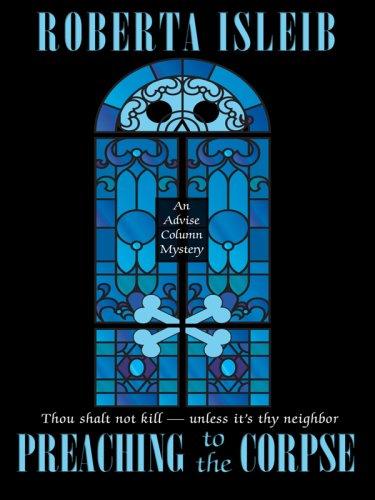 Preaching to the Corpse (An Advice Column Mystery): Roberta Isleib