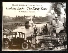 9781597250009: Looking Back ~ the Early Years : Grand Rapids & Itasca County (A Pictorial History)