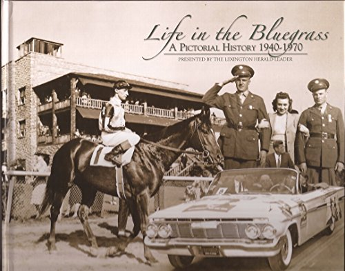 LIFE IN THE BLUEGRASS A PICTORIAL HISTORY 1940 - 1970: various