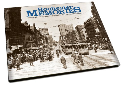 ROCHESTER MEMORIES: A Unique Pictorial Retrospective Presented by the Democrat & Chronicle.: ...