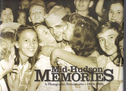 Mid-hudson Memories A Photographic Retrospective 1940s -: Rothfeld, Barry, Foreword