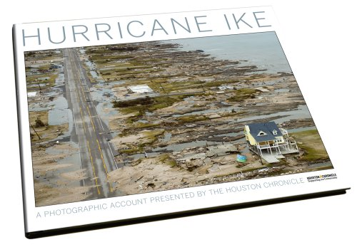 Hurricane Ike A Photographic Account Presented By the Houston Chronicle: Houston Chronicle