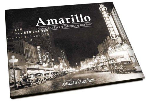 Amarillo: Through Our Eyes. Celebrating 100 Years.: Amarillo Globe News