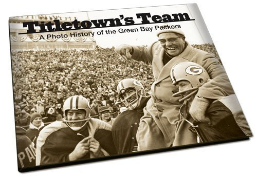 9781597252225: Titletown's Team: A Photo History of the Green Bay Packers by Green Bay Press-Gazette (2009-05-03)