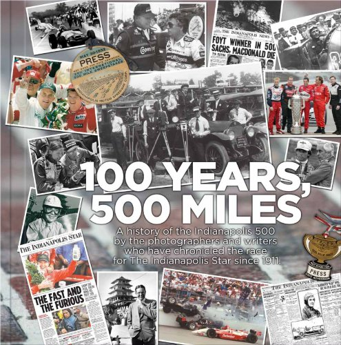 9781597253055: 100 Years, 500 Miles: A History of the Indianapolis 500 by the Photographers and Writers who have Chronicled the Race for the Indianapolis Star Since 1911
