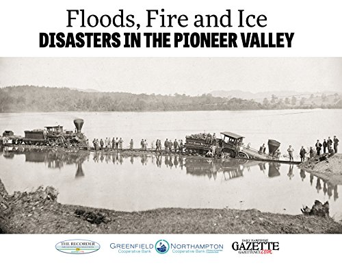 9781597256193: Floods, Fire and Ice: Disasters in the Pioneer Valley
