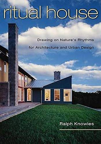 Ritual House : Drawing on Nature's Rhythms: Ralph L. Knowles;
