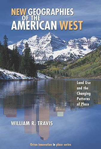 9781597260725: New Geographies of the American West: Land Use and the Changing Patterns of Place