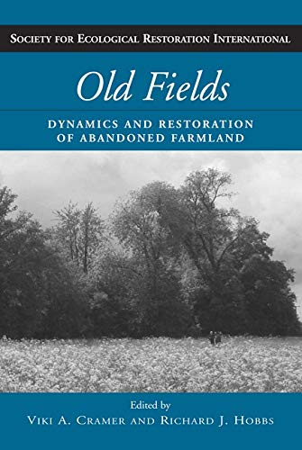 9781597260749: Old Fields: Dynamics and Restoration of Abandoned Farmland (The Science and Practice of Ecological Restoration Series)