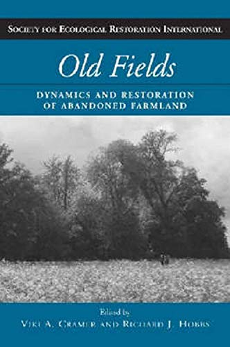 9781597260756: Old Fields: Dynamics and Restoration of Abandoned Farmland (The Science and Practice of Ecological Restoration Series)