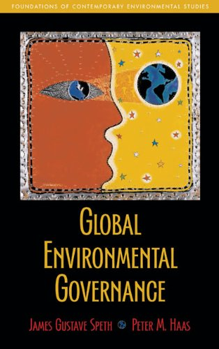 Global Environmental Governance: Foundations of Contemporary Environmental: James Gustave Speth,