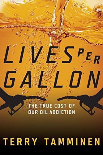 9781597261012: Lives Per Gallon: The True Cost of Our Oil Addiction