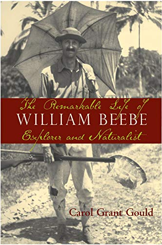 9781597261074: The Remarkable Life of William Beebe: Explorer and Naturalist