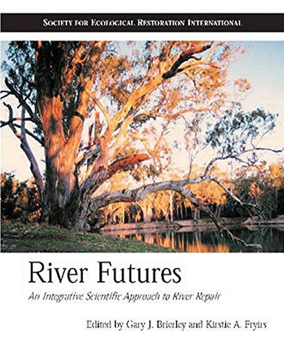 9781597261128: River Futures: An Integrative Scientific Approach to River Repair (The Science and Practice of Ecological Restoration Series)