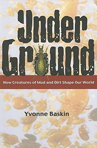 9781597261180: Under Ground: How Creatures of Mud and Dirt Shape Our World