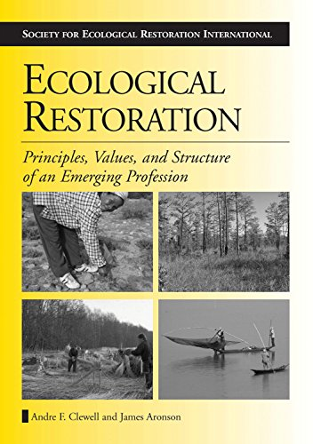 Ecological Restoration: Principles, Values, and Structure of an Emerging Profession (The Science ...