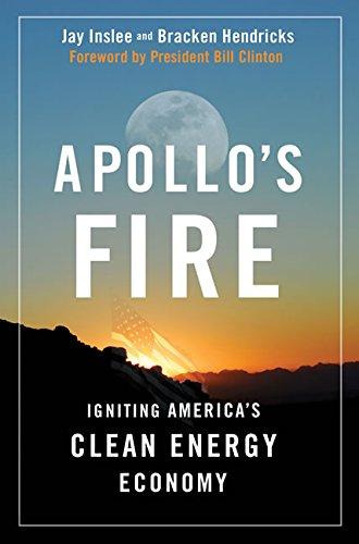 Apollo's Fire: Igniting America's Clean Energy Economy: Jay Inslee; Bracken