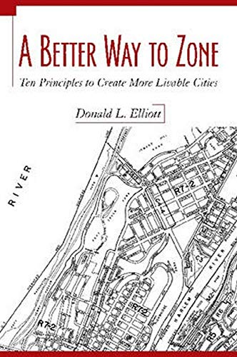 9781597261807: A Better Way to Zone: Ten Principles to Create More Livable Cities