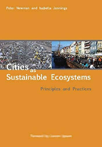 Cities as Sustainable Ecosystems: Principles and Practices: Newman, Peter; Jennings,