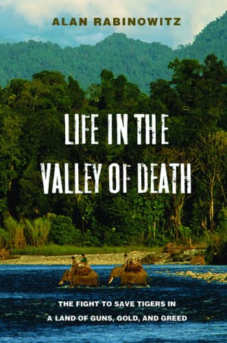 9781597263757: Life in the Valley of Death: The Fight to Save Tigers in a Land of Guns, Gold, and Greed