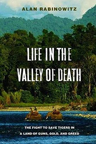 9781597263764: Life in the Valley of Death: The Fight to Save Tigers in a Land of Guns, Gold, and Greed
