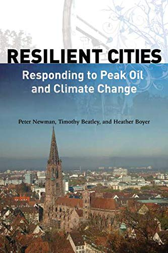 Resilient Cities: Responding to Peak Oil and Climate Change (1597264989) by Newman, Peter; Beatley, Timothy; Boyer, Heather M.