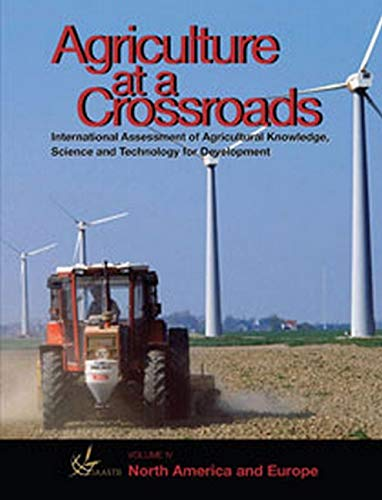 Agriculture at a Crossroads: North Amercia and Europe (NAE) Report: International Assessment of ...