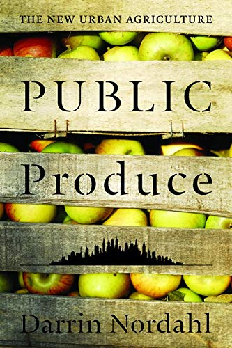 9781597265874: Public Produce: The New Urban Agriculture