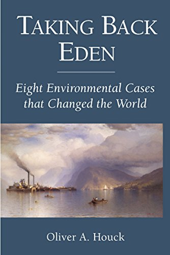 Taking Back Eden: Eight Environmental Cases that: Houck, Oliver A.