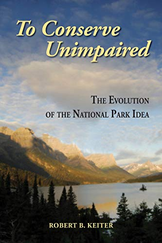 9781597266598: To Conserve Unimpaired: The Evolution of the National Park Idea