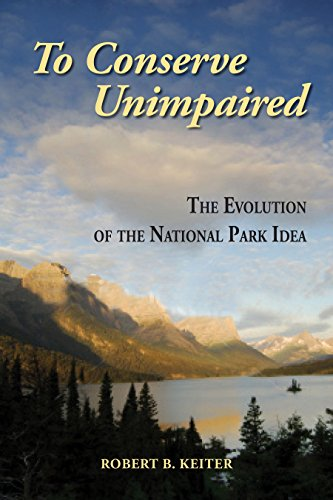 9781597266604: To Conserve Unimpaired: The Evolution of the National Park Idea
