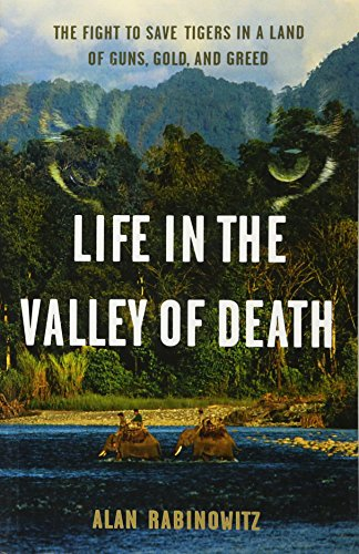 9781597268240: Life in the Valley of Death: The Fight to Save Tigers in a Land of Guns, Gold, and Greed