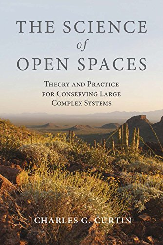 The Science of Open Spaces: Theory and Practice for Conserving Large, Complex Systems: Curtin, ...