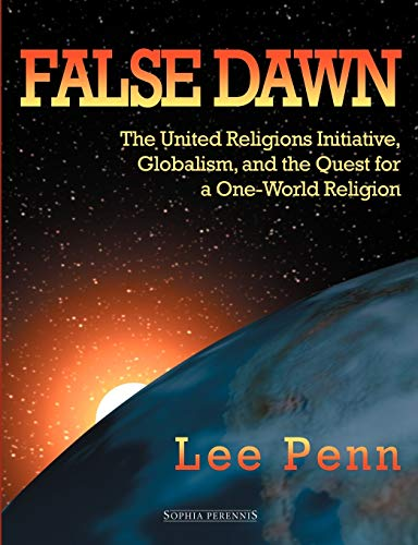 9781597310000: False Dawn: The United Religions Initiative, Globalism, and the Quest for a One-World Religion
