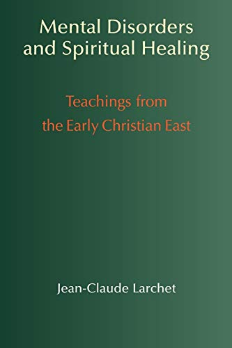 Mental Disorders & Spiritual Healing: Teachings from the Early Christian East (159731045X) by Jean-Claude Larchet