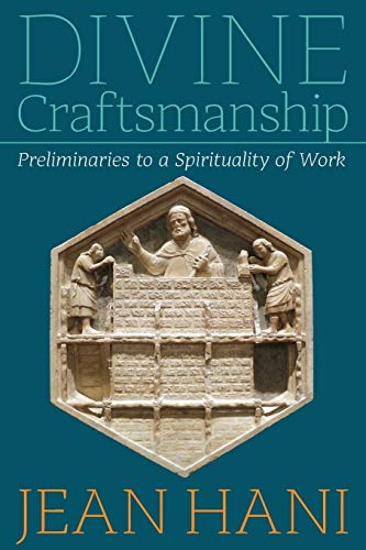Divine Craftsmanship: Preliminaries to a Spirituality of: Jean Hani