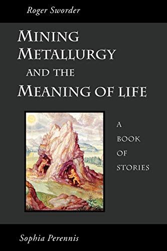 9781597310857: Mining, Metallurgy, and the Meaning of Life: A Book of Stories