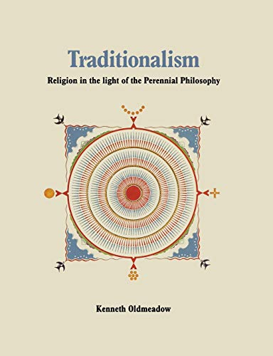 Traditionalism: Religion in the Light of the Perennial Philosophy: Kenneth Oldmeadow