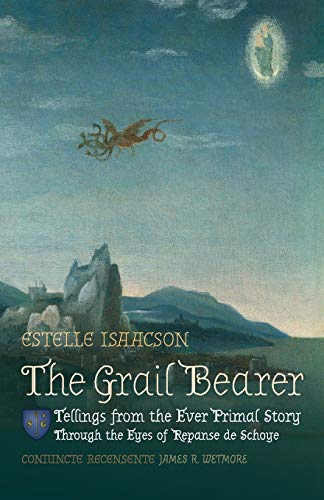 The Grail Bearer: Tellings from the Ever: Isaacson, Estelle; Wetmore,